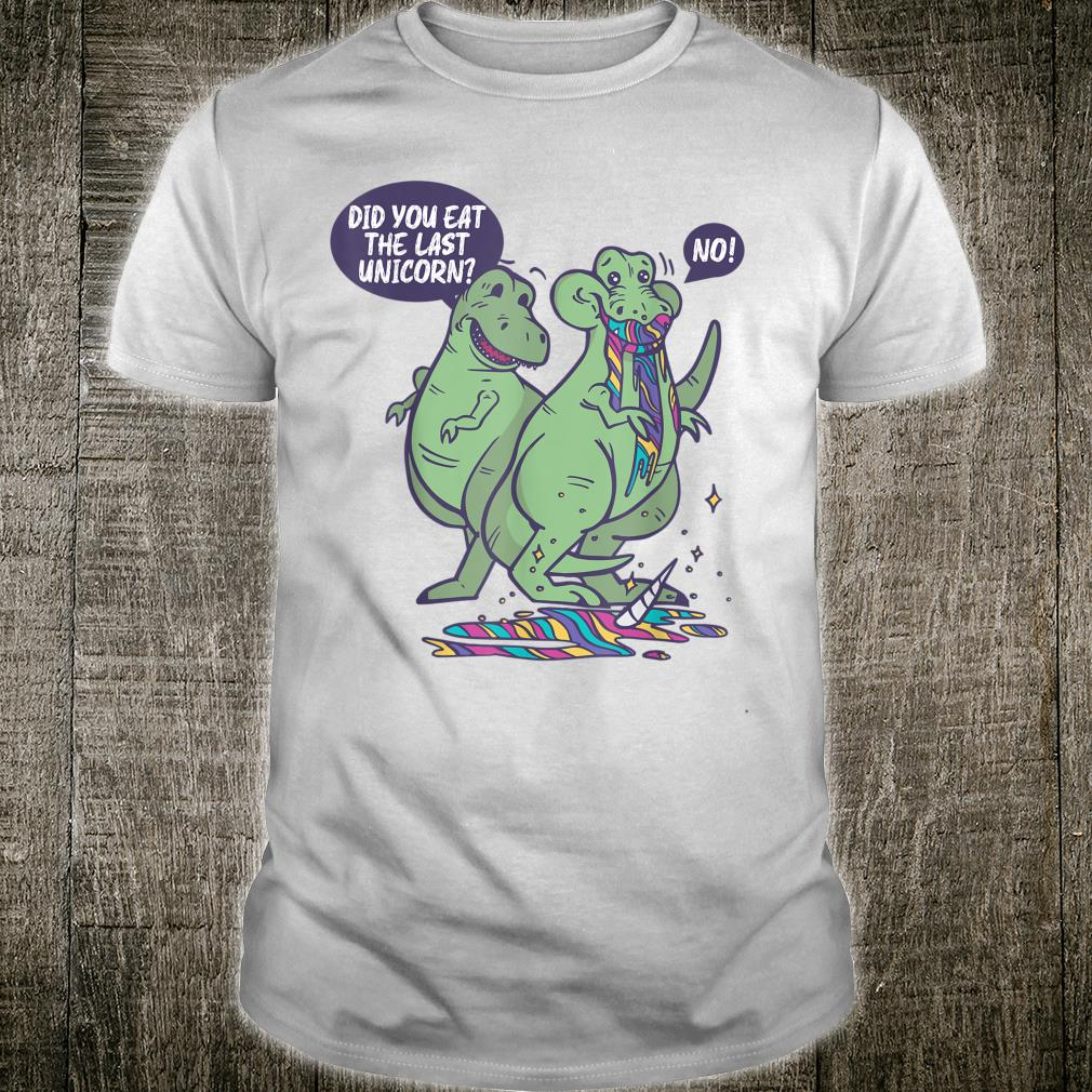 Funny TRex Did You Eat The Last Unicorn Dinosaur Shirt