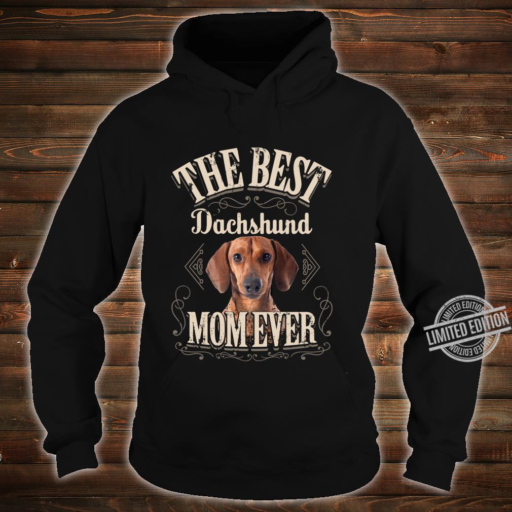 Funny Weiner Dog Best Dachshund Mom Ever Shirt hoodie