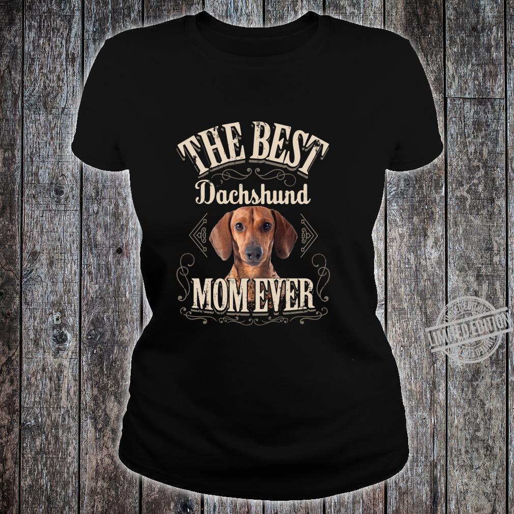 Funny Weiner Dog Best Dachshund Mom Ever Shirt ladies tee