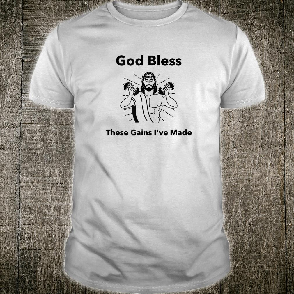 God bless these gains i've made Shirt