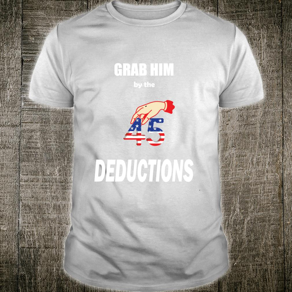 Grab Him By The Deductions Trump 45 Shirt