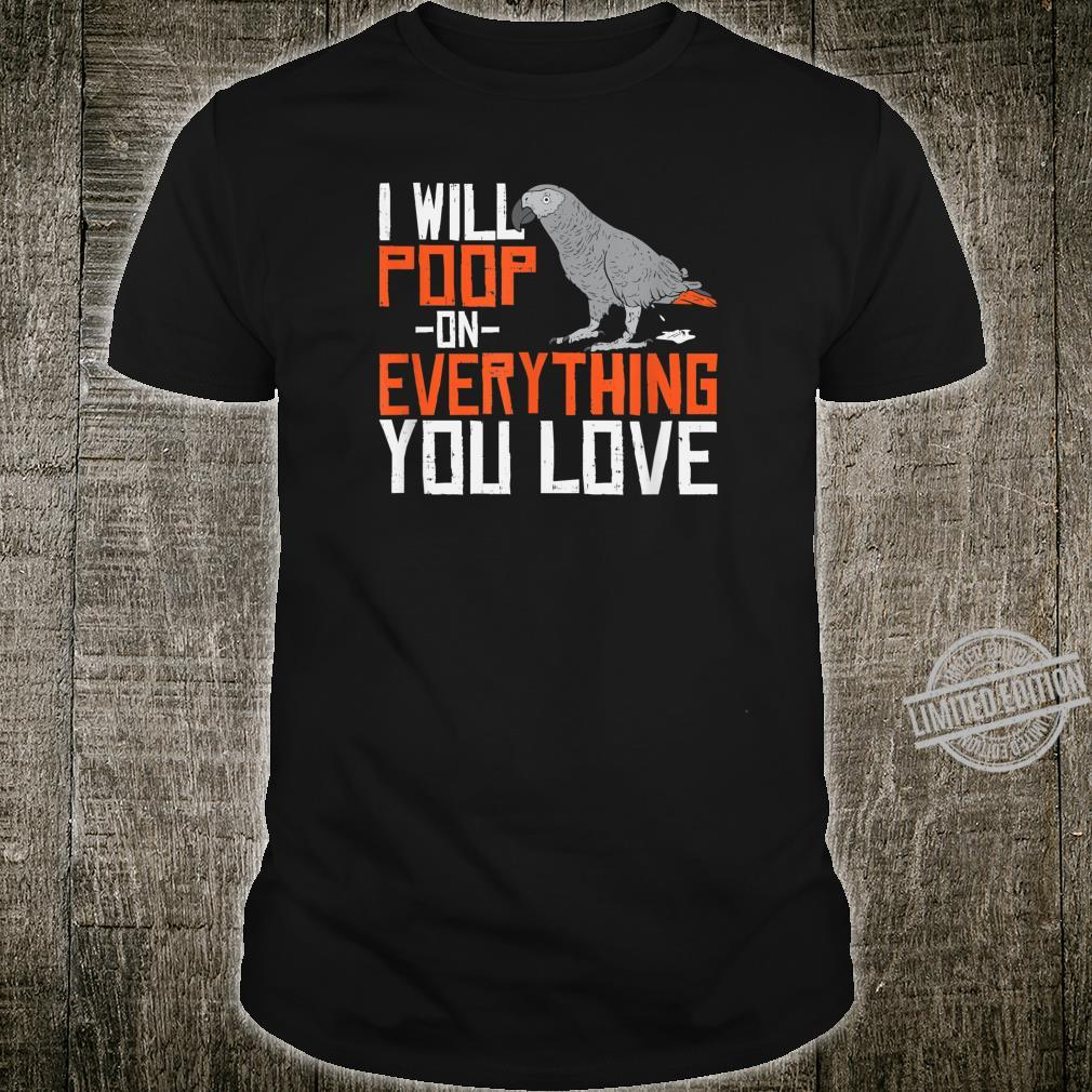 Graupapagei I poop on everything you love Haustier Vogel Shirt