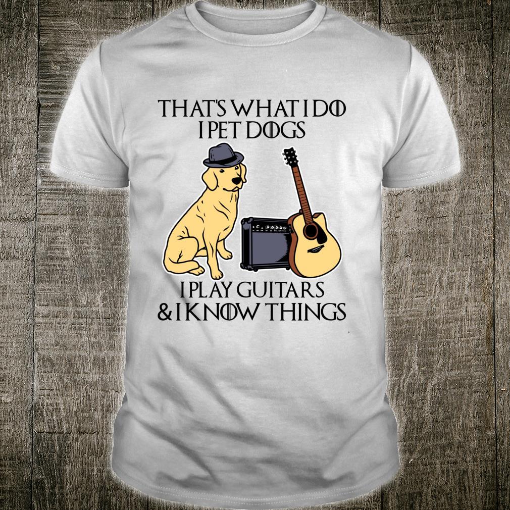 Guitar Shirt That's What I Do I Pet Dogs I Play Guitars Shirt