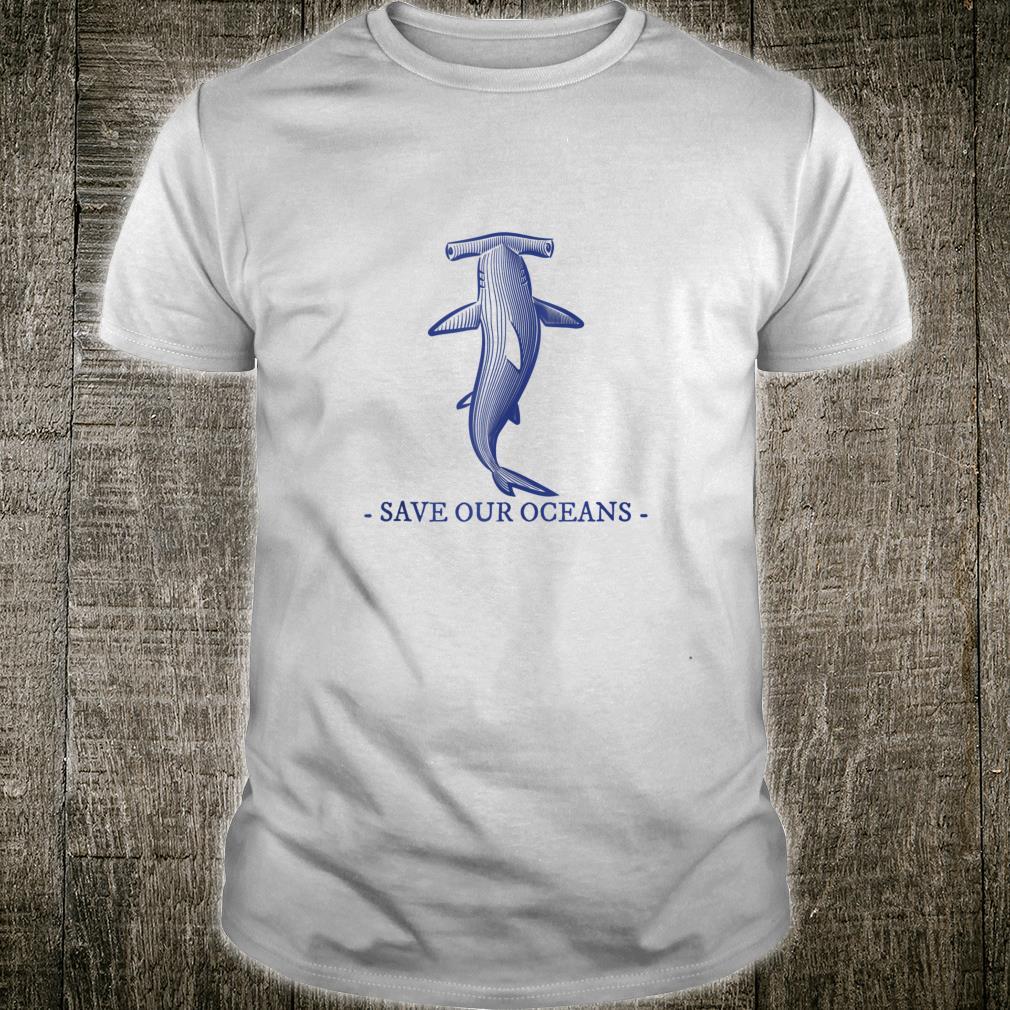 Hammerhead Shark Save Our Oceans Fish Sea Life Shirt