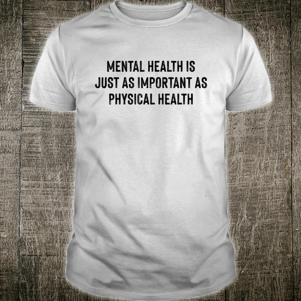 Health Is Just As Important As Physical Health Shirt