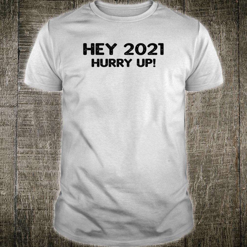 Hey 2021 Beeil dich Shirt
