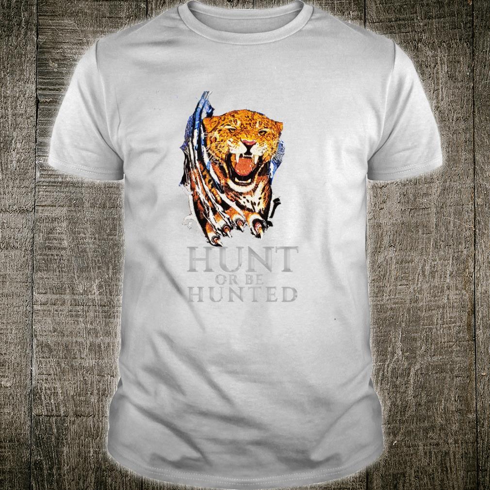 Hunt or Be Hunted Tiger Shirt