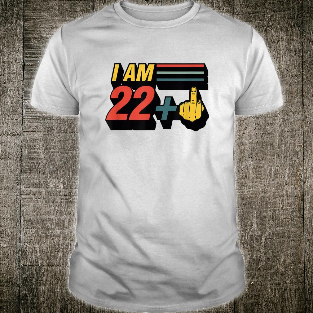 I Am 22 Plus Middle Finger 23rd Birthday Joke Shirt