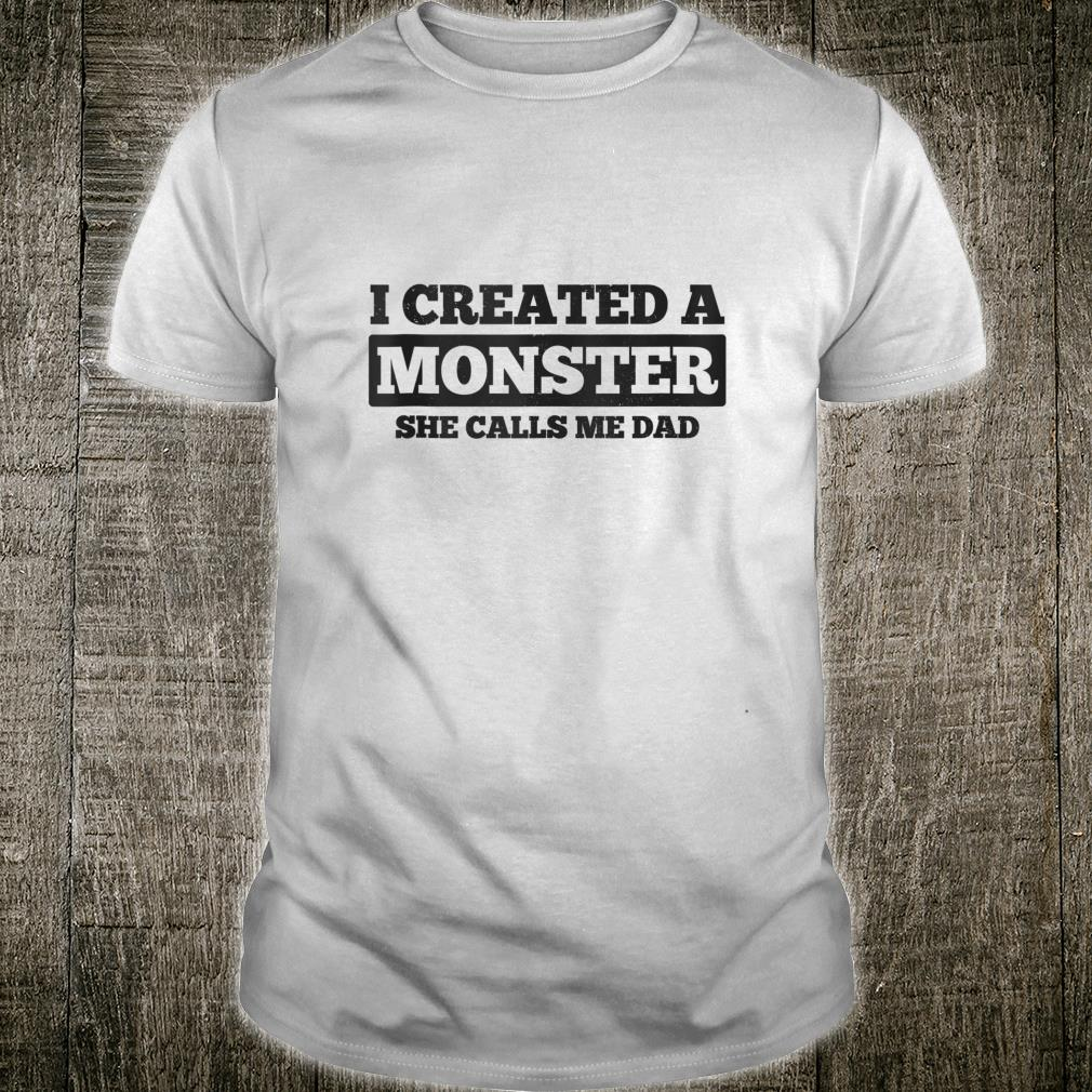 I Created A Monster She Calls Me Dad Father's Day Shirt