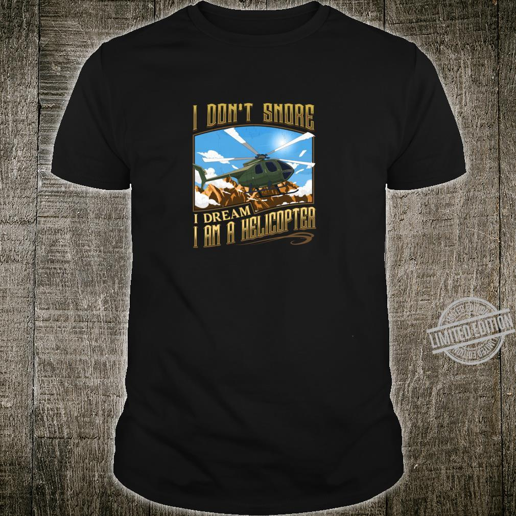 I Don't Snore I Dream I'm a Helicopter Pilot Aviation Shirt