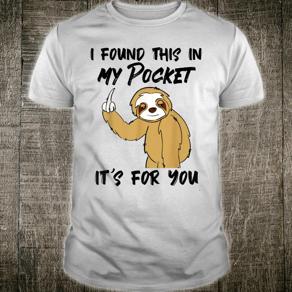 I Found This In My Pocket It's For You Sloth Shirt