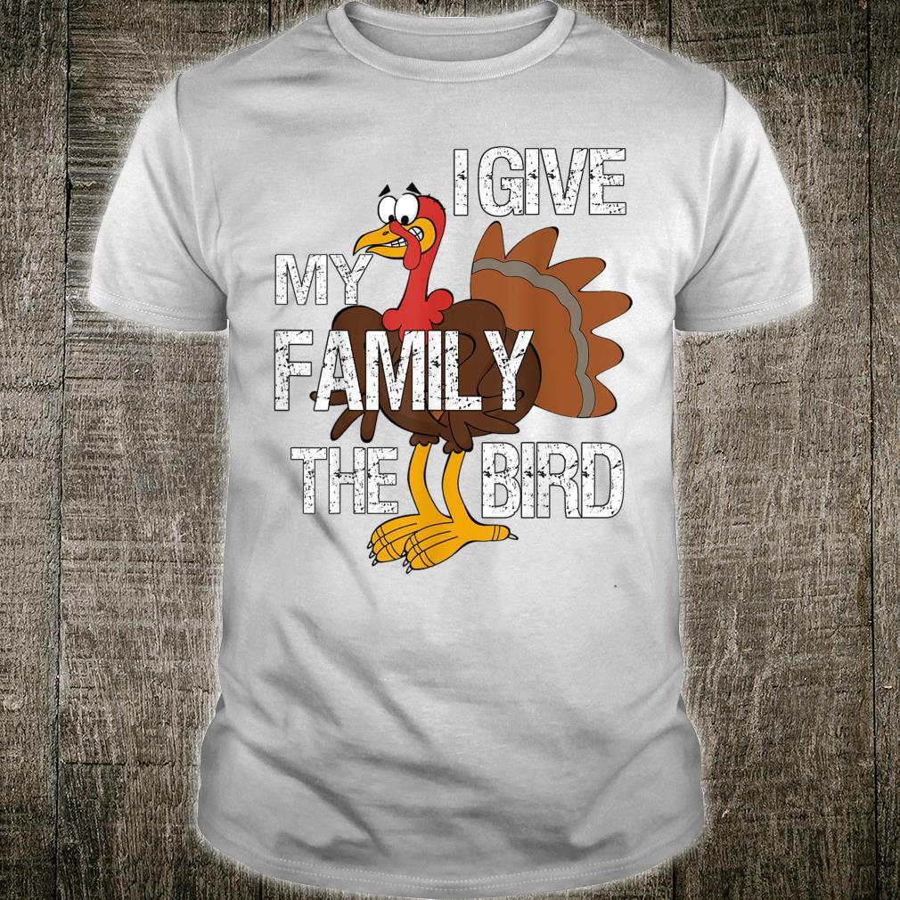 I Give My Family the Bird Thanksgiving Turkey Shirt