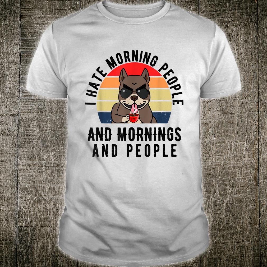 I Hate Morning People And Mornings And People Kaffee Hund Shirt