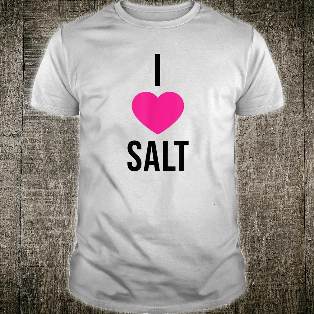 I Love Salt Shirt