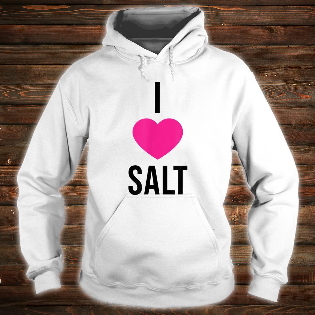 I Love Salt Shirt hoodie