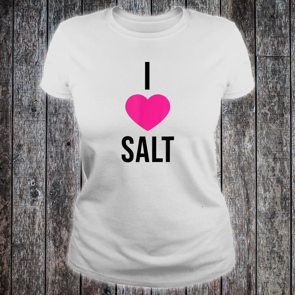 I Love Salt Shirt ladies tee