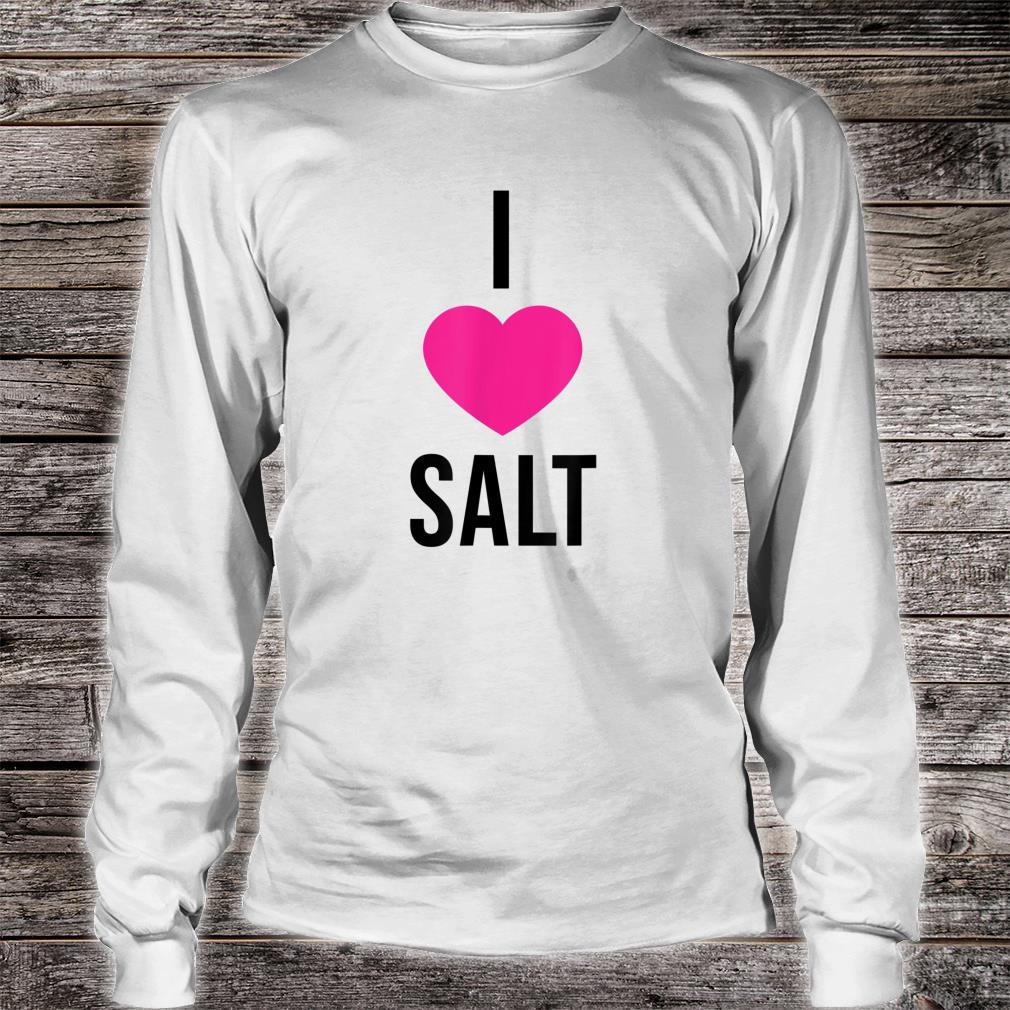 I Love Salt Shirt long sleeved