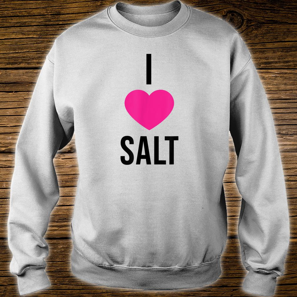 I Love Salt Shirt sweater