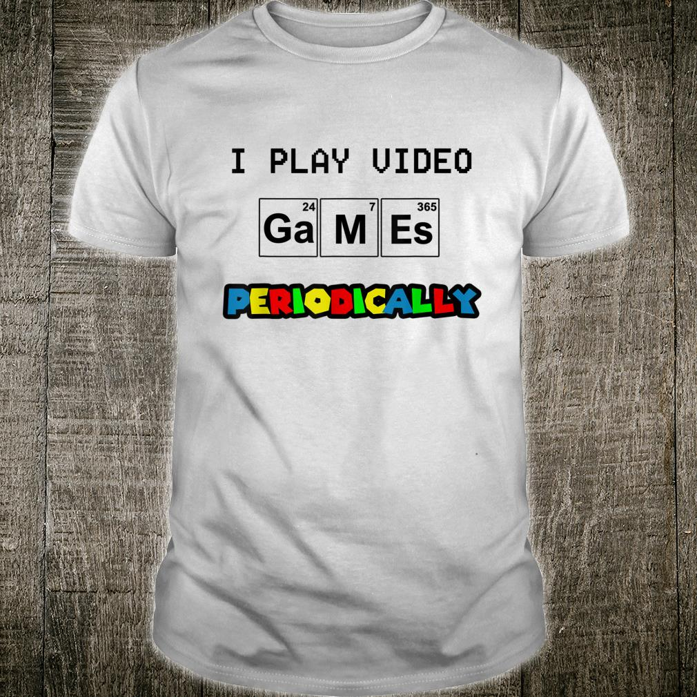 I Play Video Games Periodically National Video Game Day Shirt