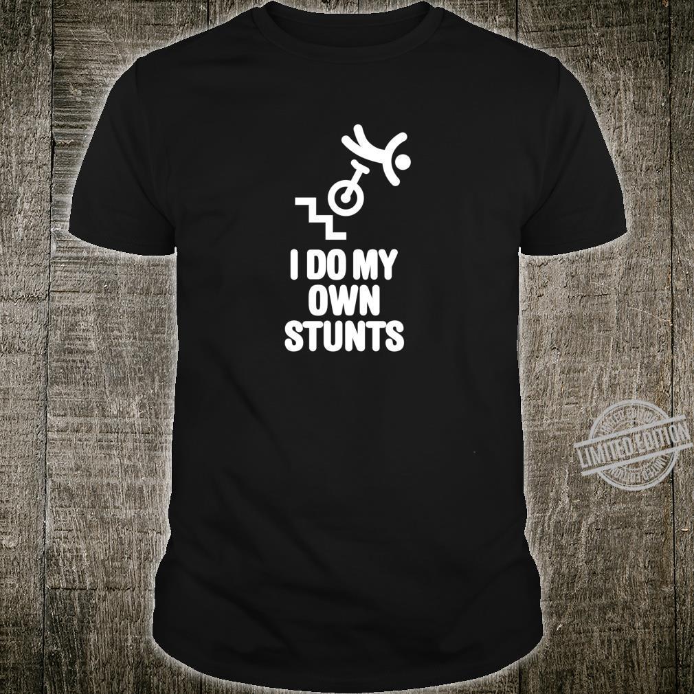 I do my own stunts Trial Einrad Trial unicycle trials extrem Shirt