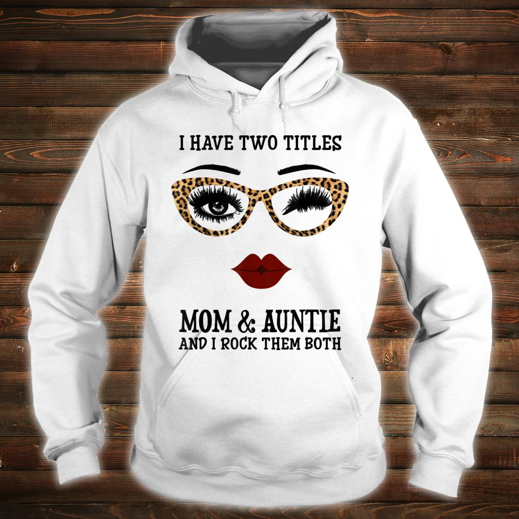 I have two titles Mom and Auntie Shirt hoodie