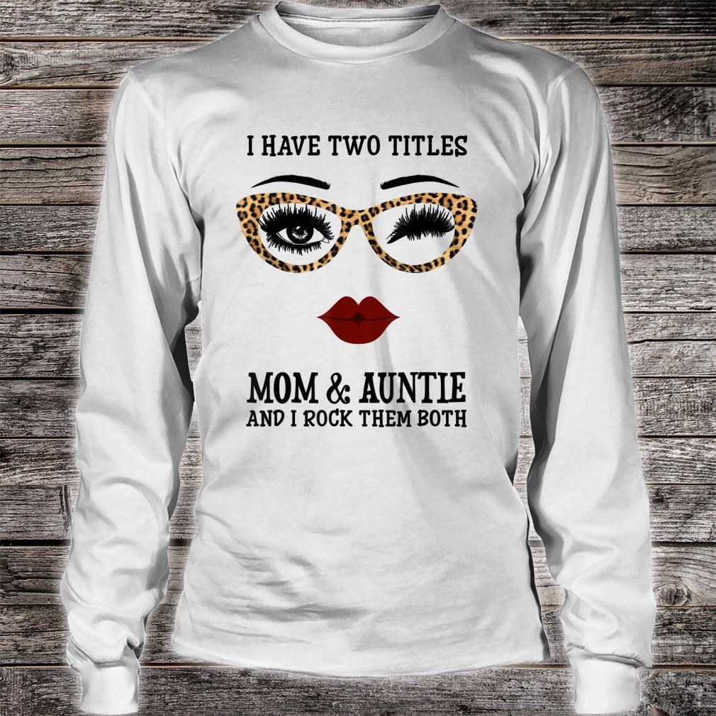 I have two titles Mom and Auntie Shirt long sleeved