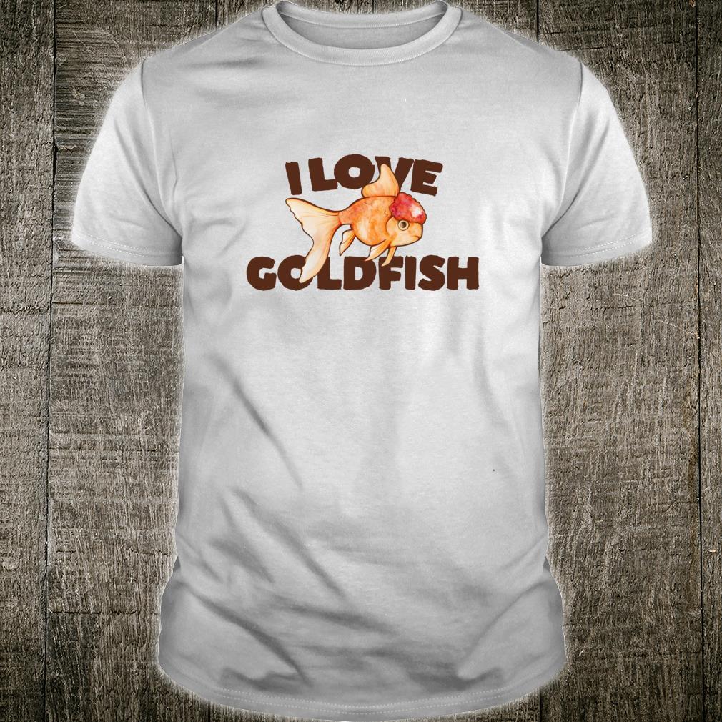 I love goldfish Ich liebe Goldfisch süße Phantasie Goldfisch Shirt