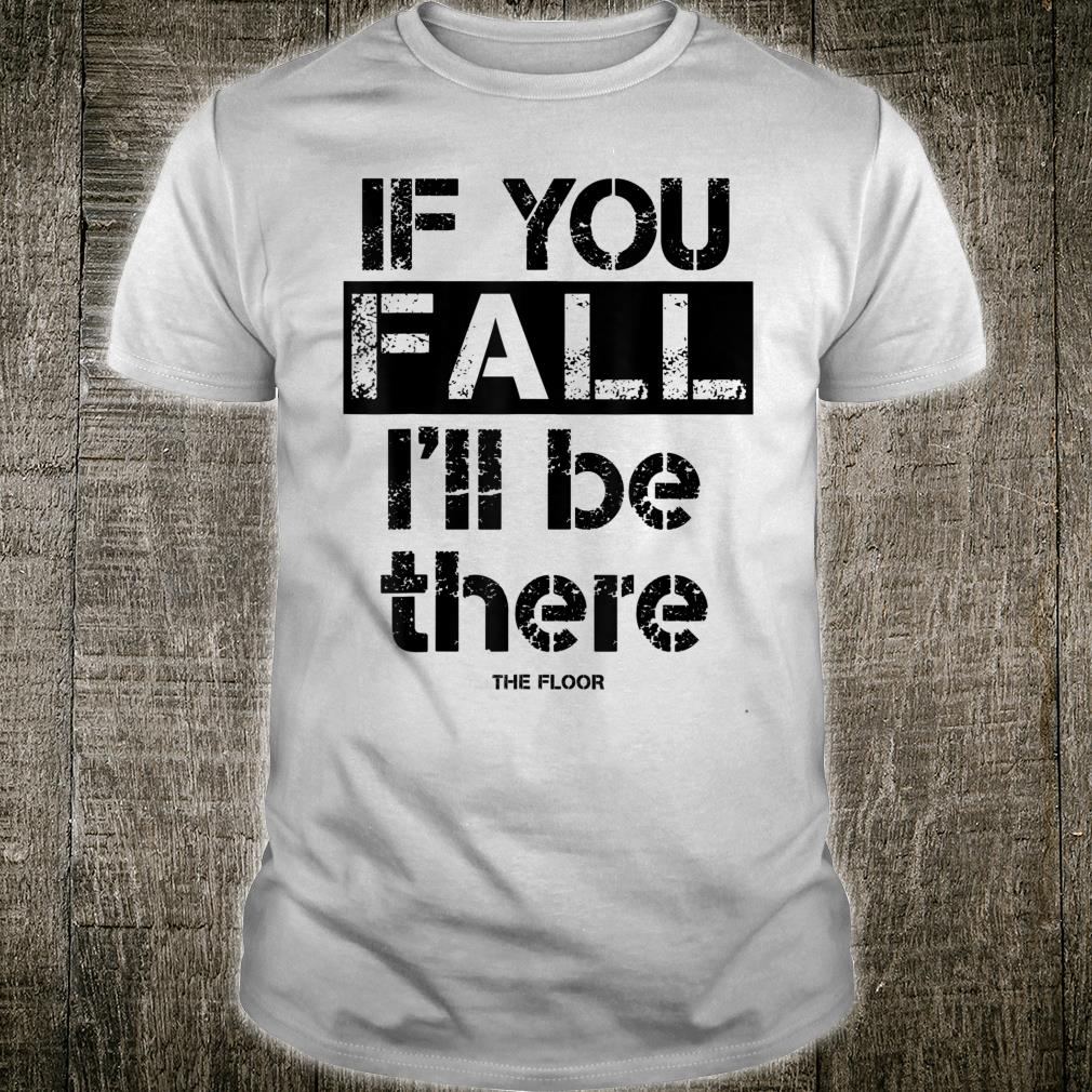 If You Fall I'll Be There Shirt