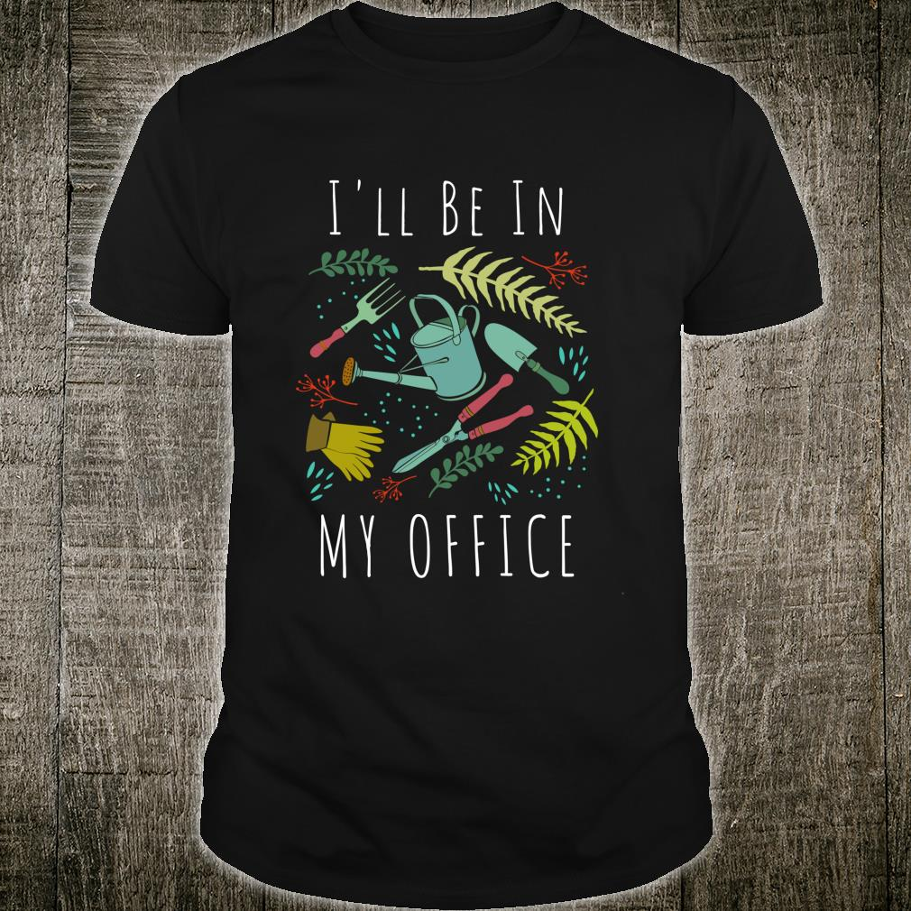 I'll Be In My Office Gardening Plan for Gardeners Shirt