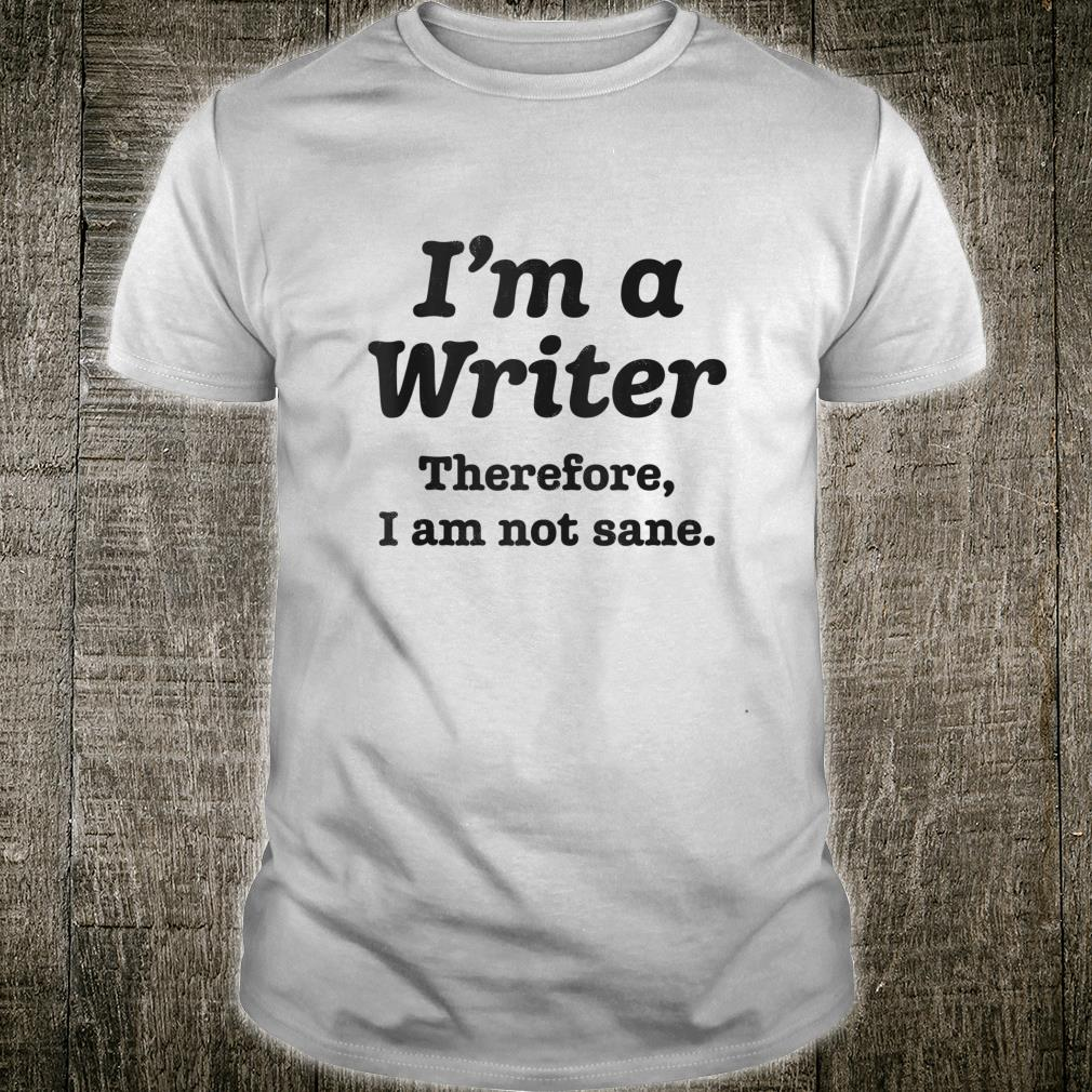 I'm A Writer Therefore I Am Not Sane Author Writing Shirt