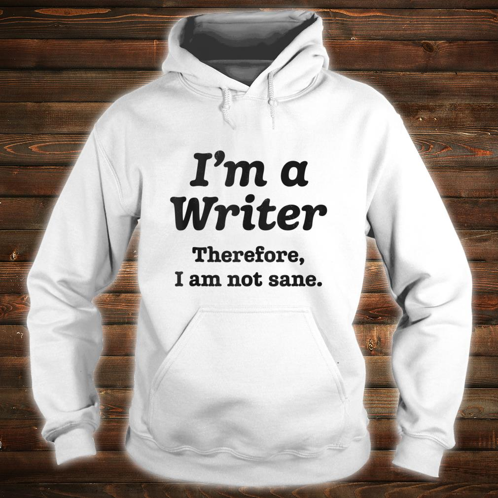 I'm A Writer Therefore I Am Not Sane Author Writing Shirt hoodie