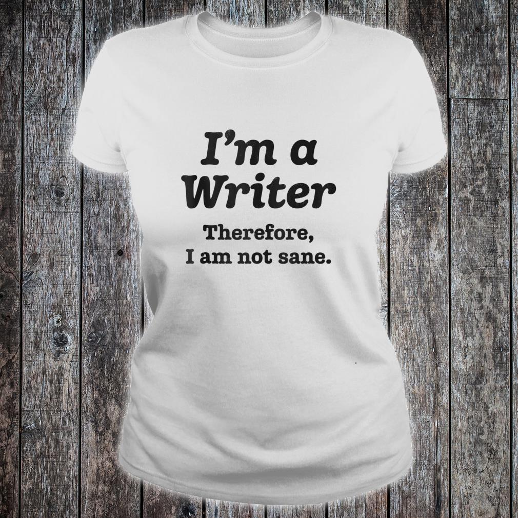 I'm A Writer Therefore I Am Not Sane Author Writing Shirt ladies tee