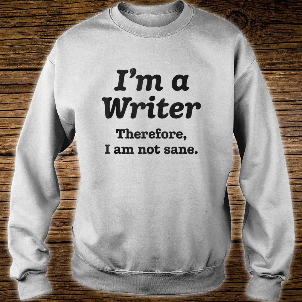 I'm A Writer Therefore I Am Not Sane Author Writing Shirt sweater