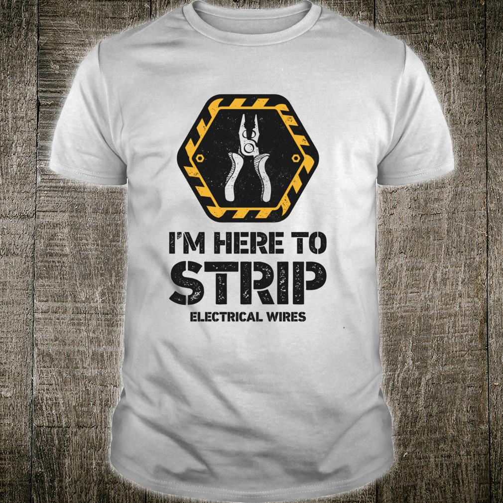 I'm Here To Strip Electrical Wires Electrician Lineman Shirt