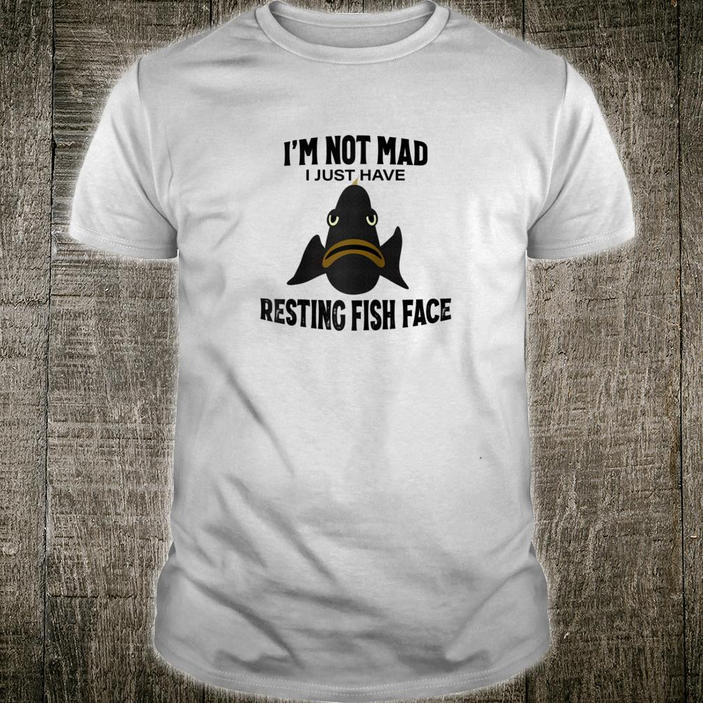 I'm Not Mad I Just Have Resting Fish Face Fishing Shirt
