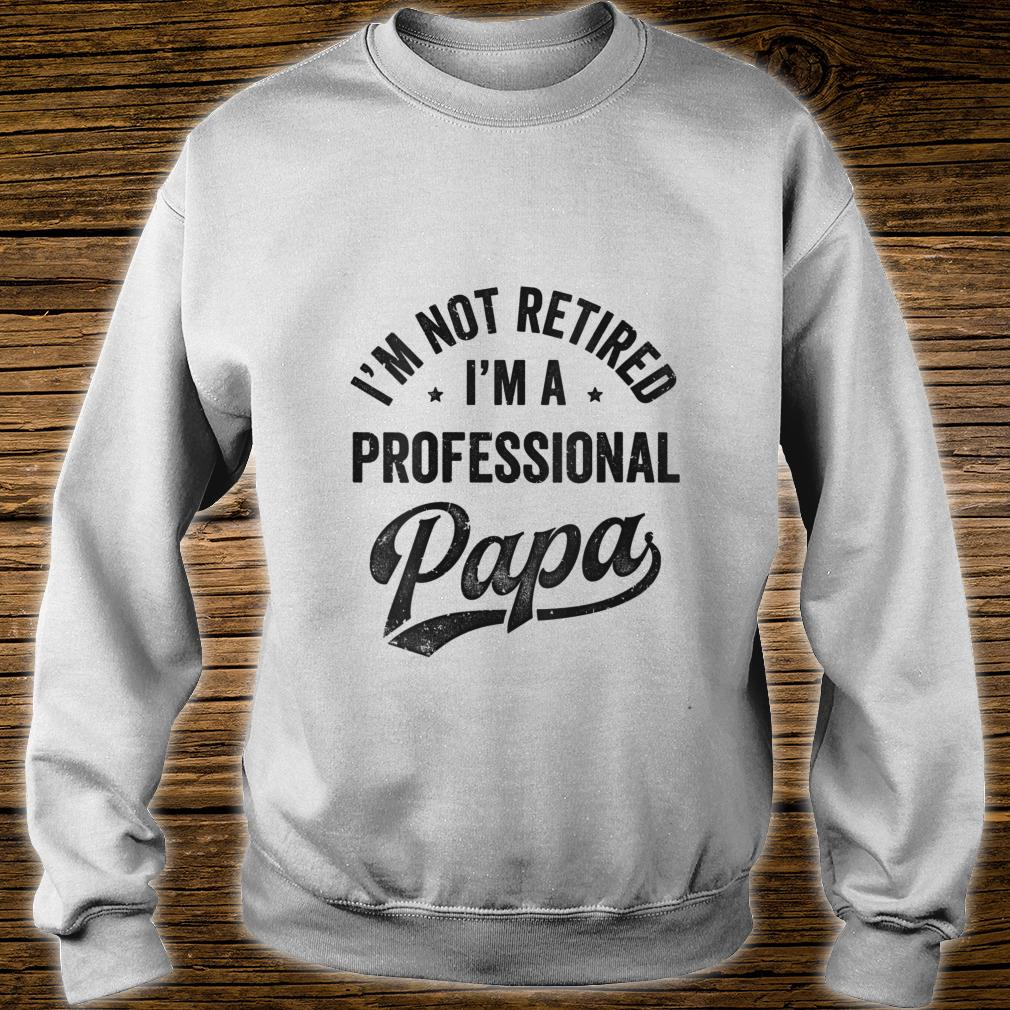 I'm Not Retired I'm A Professional Papa Father's Day Shirt sweater