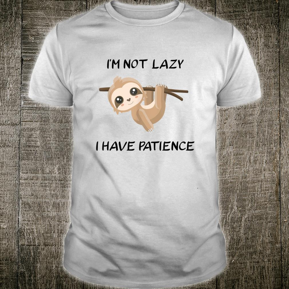 I'm not lazy I have patience sloth saying Shirt