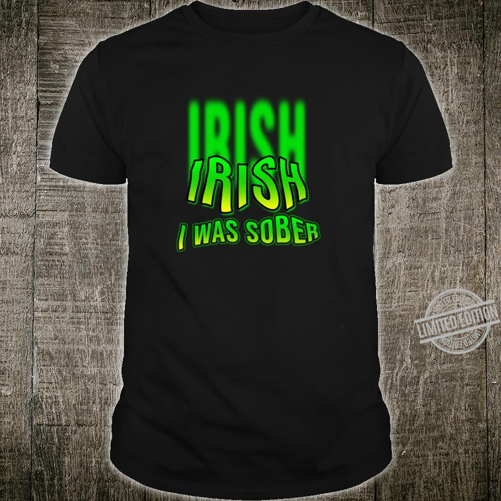 Irish I Was Sober Drinking St Patrick's Day Design Shirt