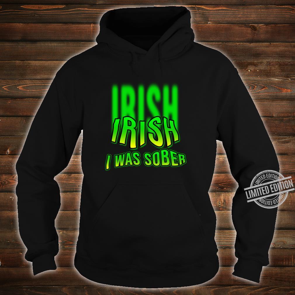Irish I Was Sober Drinking St Patrick's Day Design Shirt hoodie