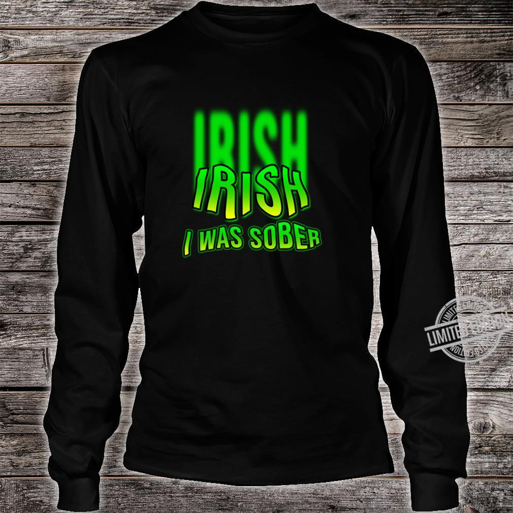 Irish I Was Sober Drinking St Patrick's Day Design Shirt long sleeved