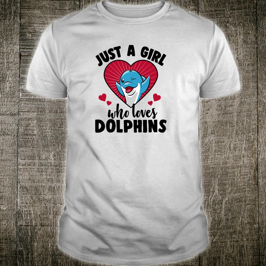 Just A Girl Who Loves Dolphins Cute Dolphin Novelty Shirt