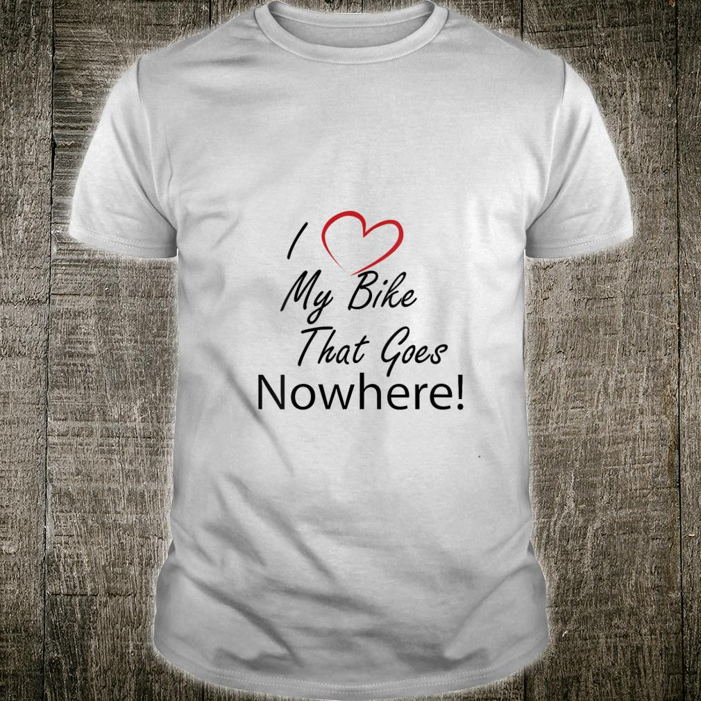 LOVE MY BIKE THAT GOES NOWHERE SPIN CLASS Shirt