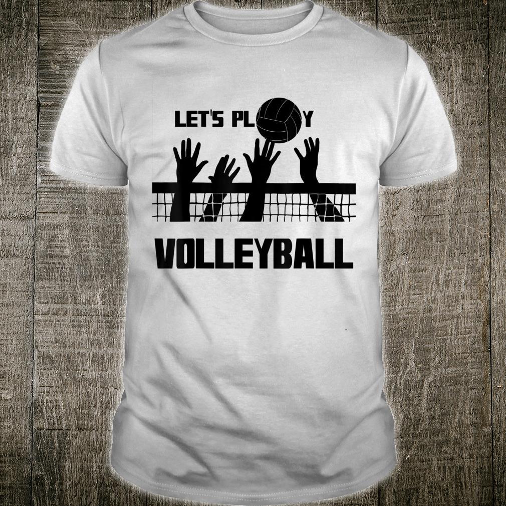 Lets play Volleyball lasst uns Volleyball spielen Shirt