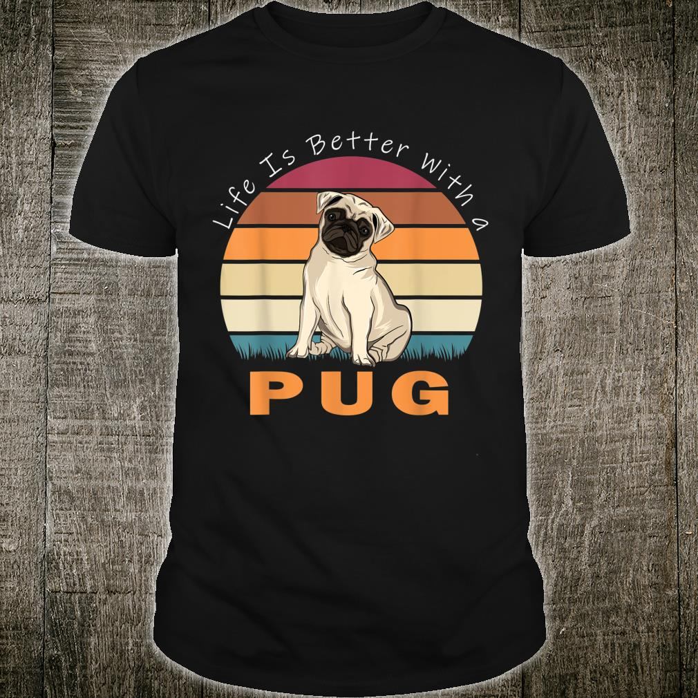 Life Is Better With A Pug Dog Shirt