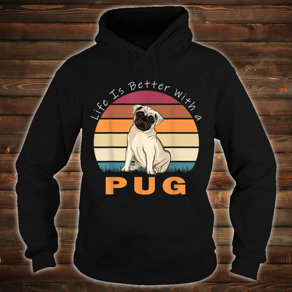 Life Is Better With A Pug Dog Shirt hoodie