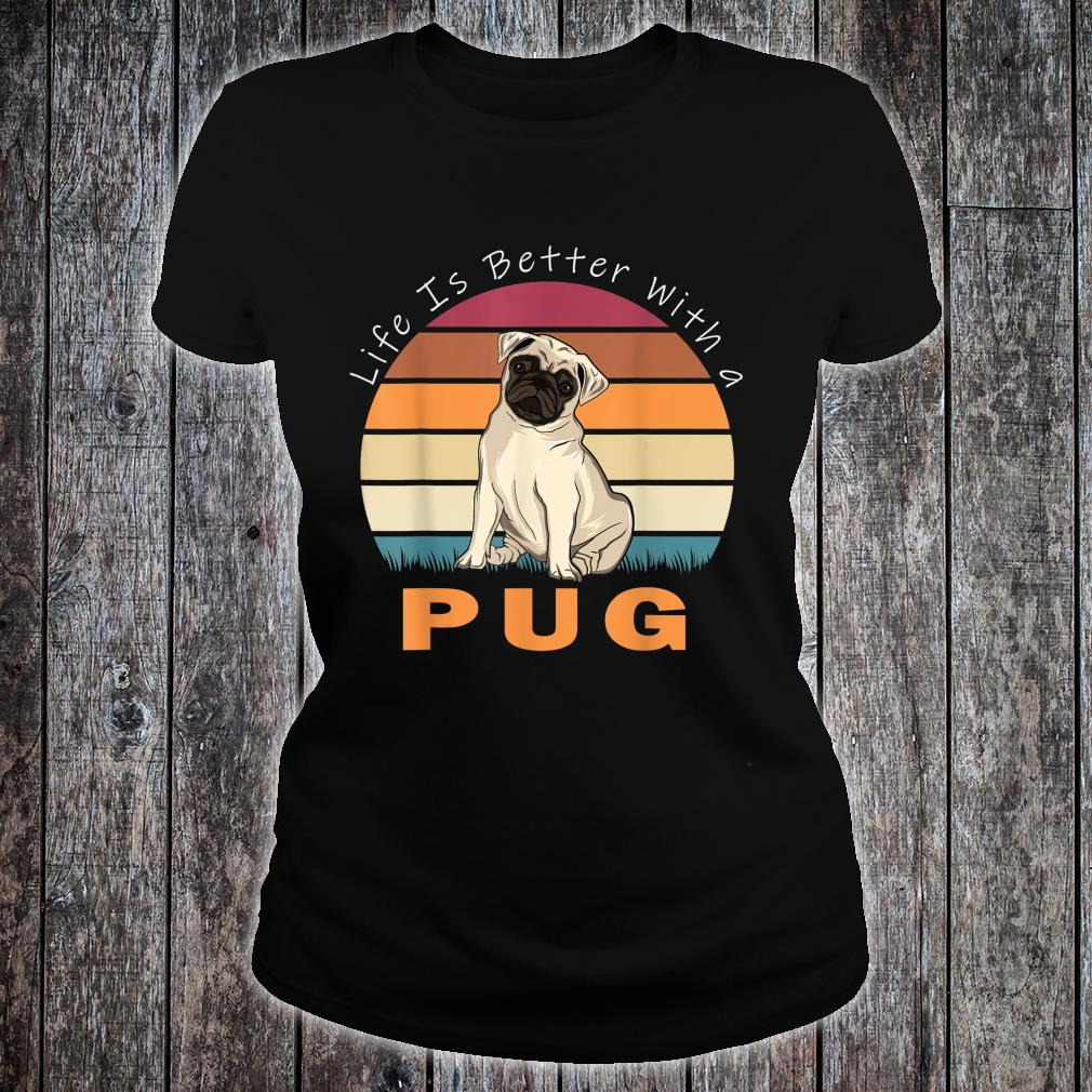 Life Is Better With A Pug Dog Shirt ladies tee