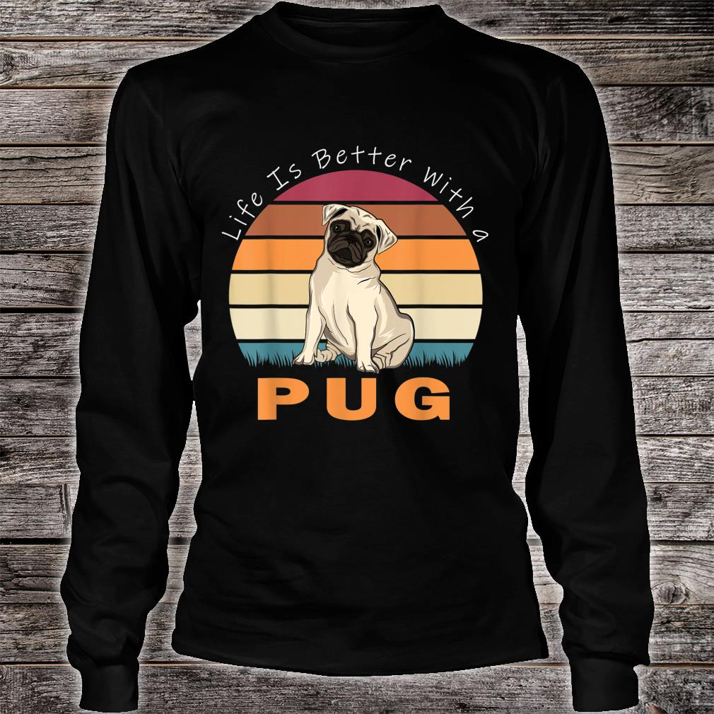 Life Is Better With A Pug Dog Shirt long sleeved
