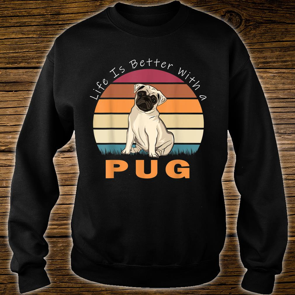 Life Is Better With A Pug Dog Shirt sweater
