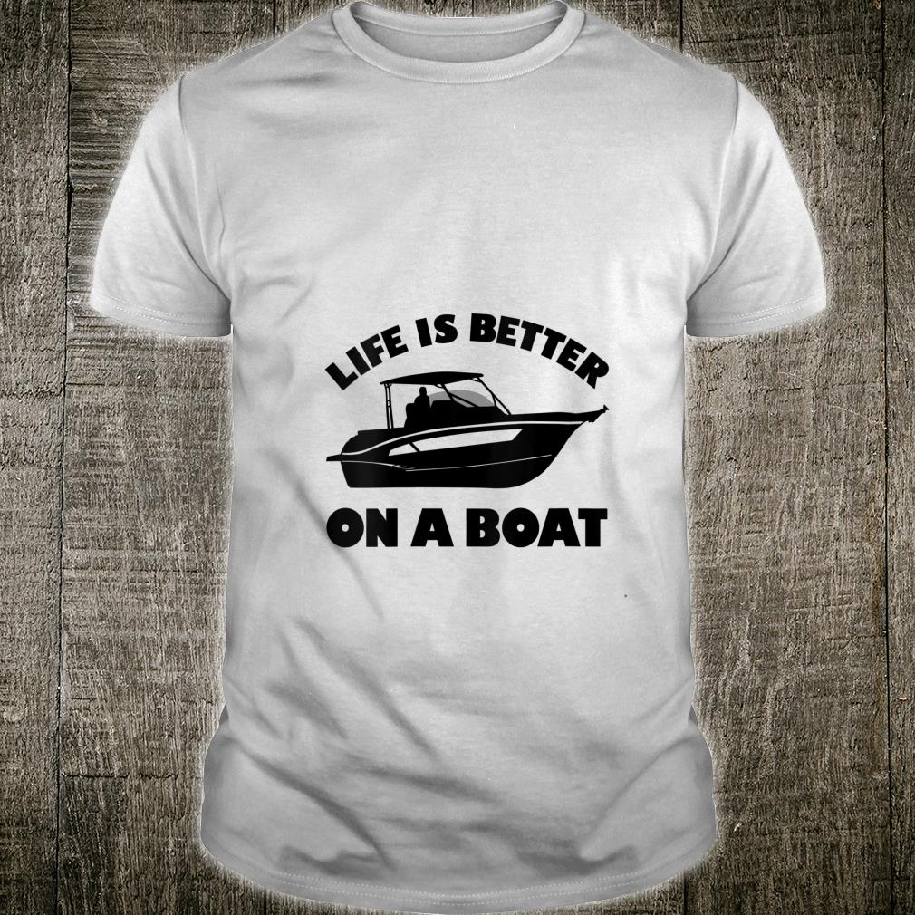 Life is better on a boat boating Shirt