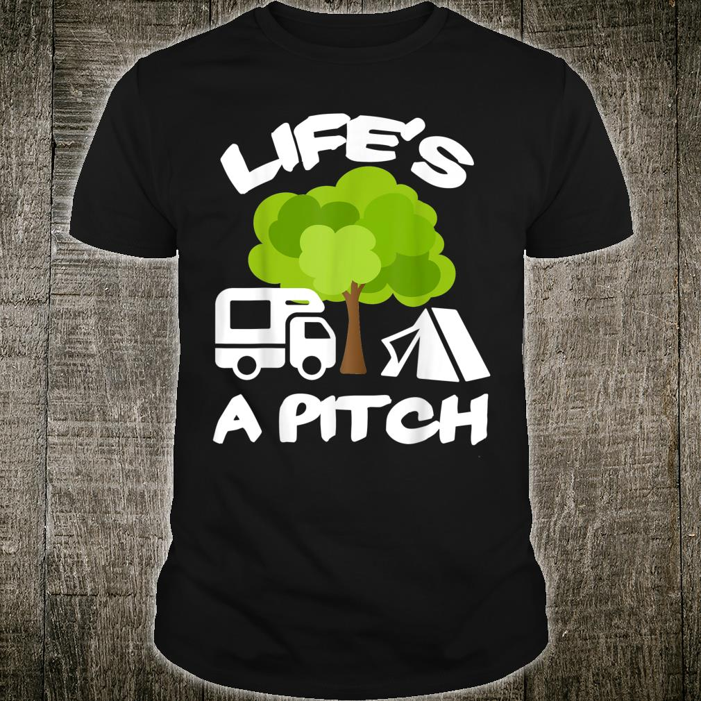 Life's a Pitch for Motorhome owners and campers Shirt